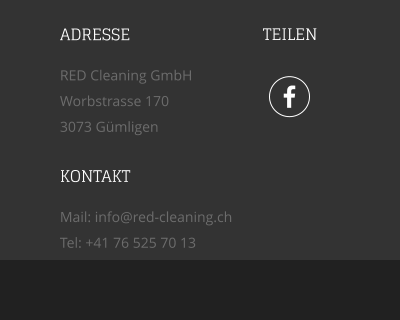  TEILEN ADRESSE RED Cleaning GmbH Worbstrasse 170 3073 Gümligen KONTAKT Mail: info@red-cleaning.ch Tel: +41 76 525 70 13